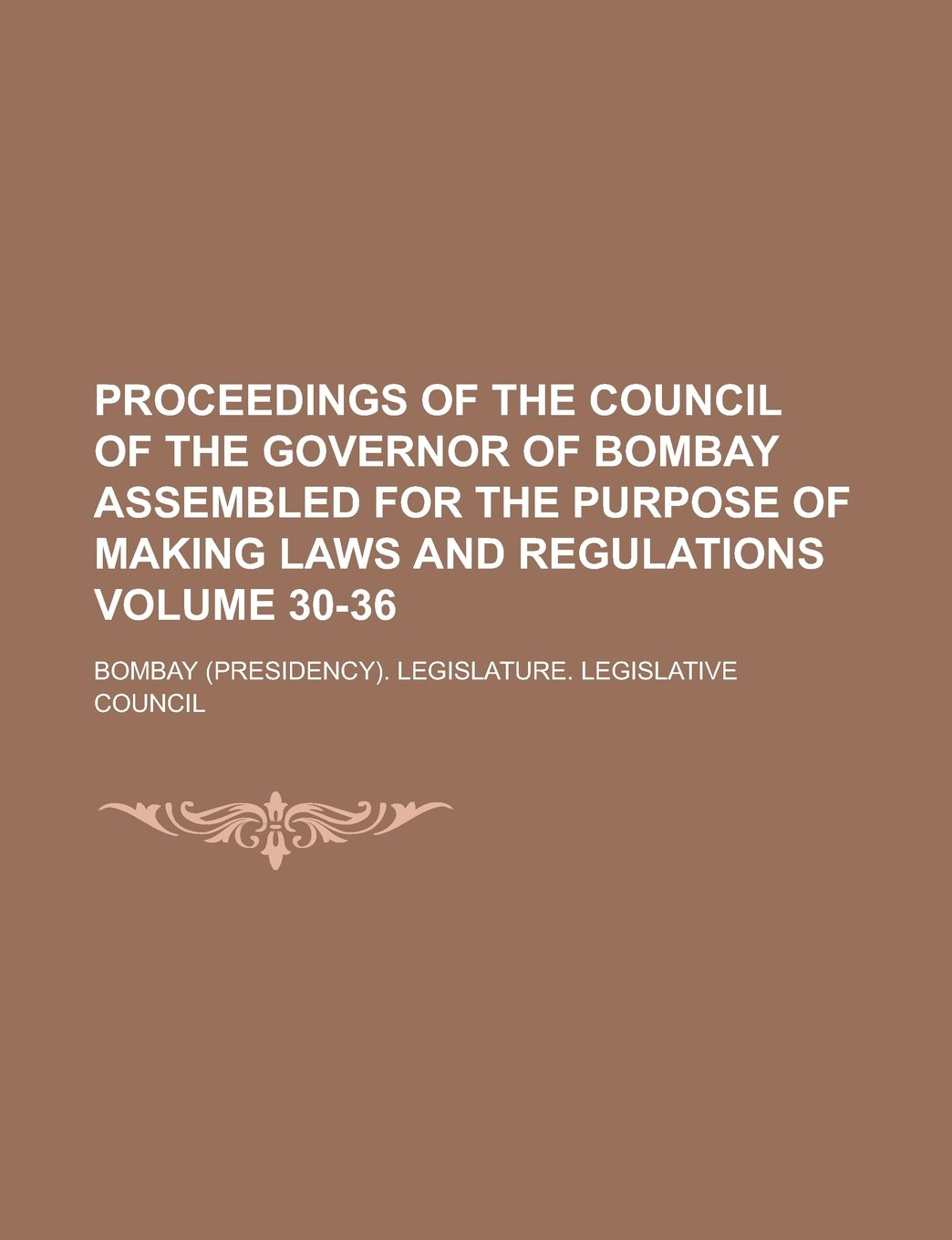 Read Online Proceedings of the Council of the Governor of Bombay assembled for the purpose of making laws and regulations Volume 30-36 pdf epub