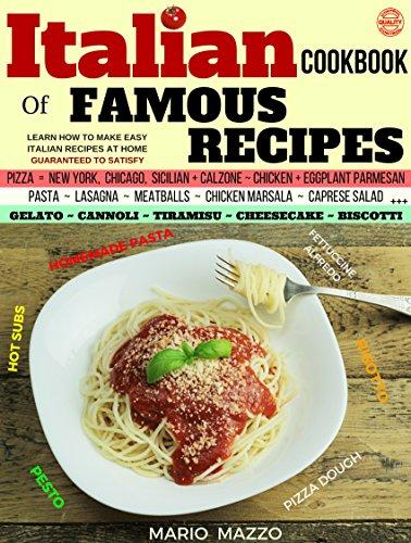 Search : Italian Cookbook of Famous Recipes, Learn How to Make Easy Italian Recipes at Home: Italian Recipes: Pizza, Pasta, Cannoli, Tiramisu, Lasagna, Meatballs, ... Parmesan + More Guaranteed to Satisfy!