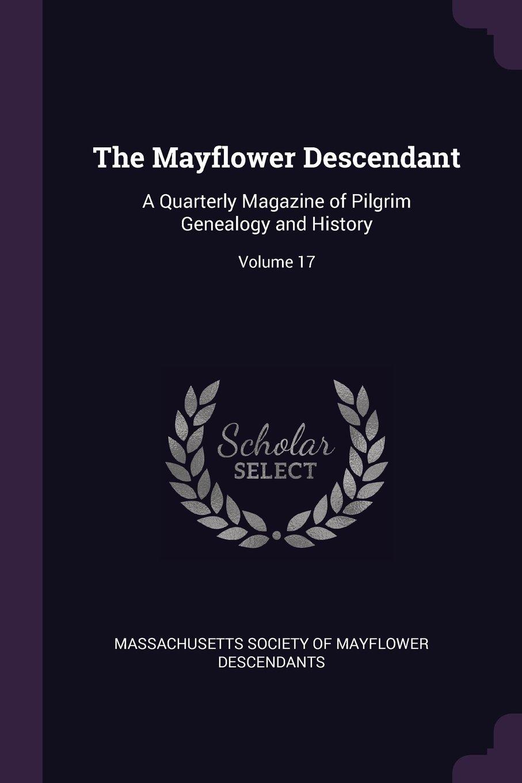 The Mayflower Descendant: A Quarterly Magazine of Pilgrim Genealogy and History; Volume 17 pdf