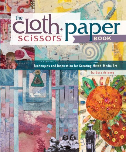 The Cloth Paper Scissors Book: Techniques and Inspiration for Creating Mixed-Media Art -