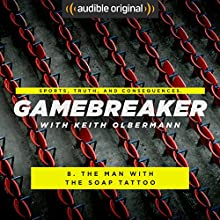 Ep. 8: The Man with the Soap Tattoo (Gamebreaker) Other by Keith Olbermann