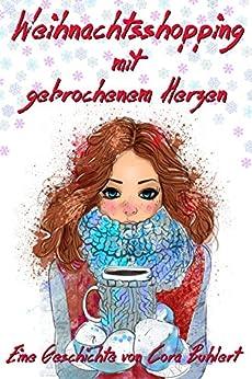 Weihnachtsshopping mit gebrochenem Herzen (German Edition) por [Buhlert, Cora]