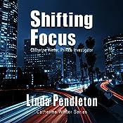 Shifting Focus: Catherine Winter Series, Book 3 | Linda Pendleton