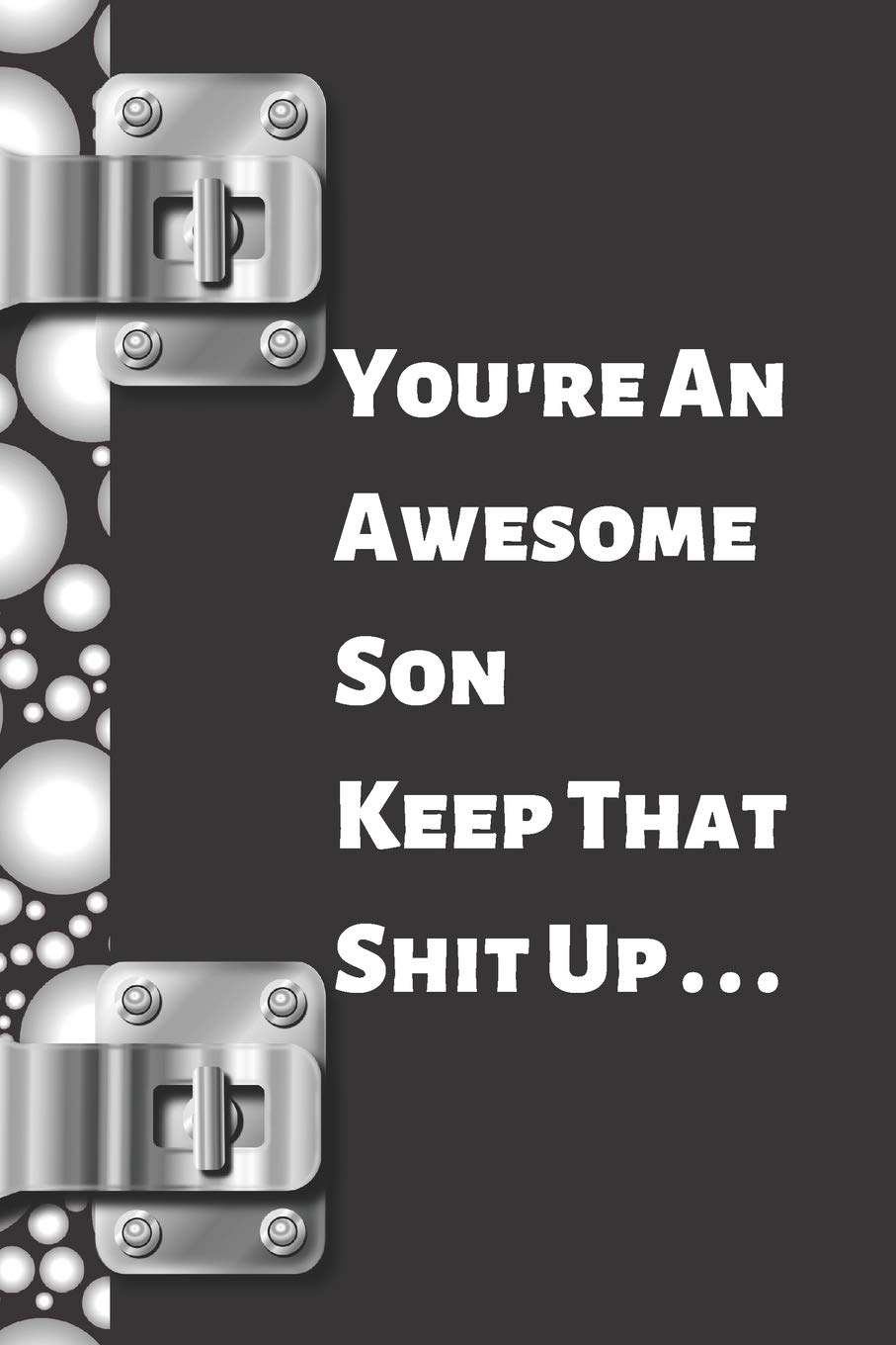 Your're An Awesome Son Keep That Shit Up   : Funny Sarcastic