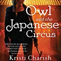 Owl and the Japanese Circus Audiobook by Kristi Charish Narrated by Christy Romano