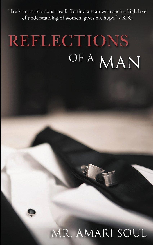 Reflections Of A Man Amazoncouk Mr Amari Soul 9780986164705 Books