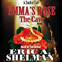 Emma's Rose: The Cave Audiobook by Eric A. Shelman Narrated by Eric A. Shelman