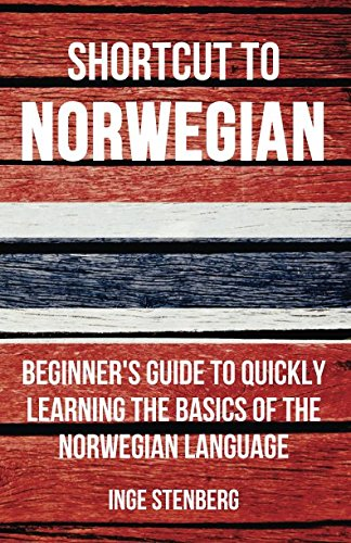 Shortcut to Norwegian: Beginner's Guide to Quickly Learning the Basics of the Norwegian Language (Norwegian Rosetta Stone)