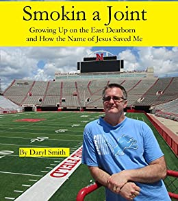 Smokin a Joint: Growing Up on the East Side of Dearborn Mi and How the Name of Jesus Saved Me by [Smith, Daryl]