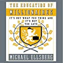 The Education of Millionaires: It's Not What You Think and It's Not Too Late Audiobook by Michael Ellsberg Narrated by Erik Synnestvedt
