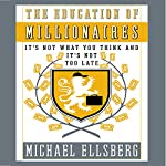 The Education of Millionaires: It's Not What You Think and It's Not Too Late | Michael Ellsberg
