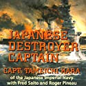 Japanese Destroyer Captain: Pearl Harbor, Guadalcanal, Midway - The Great Naval Battles Seen Through Japanese Eyes Hörbuch von Captain Tameichi Hara Gesprochen von: Brian Nishii