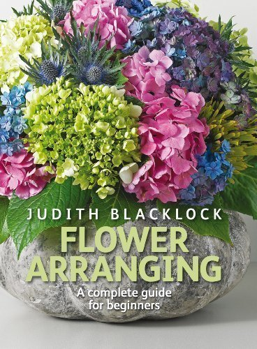 Flower arranging: the complete guide for beginners by judith.