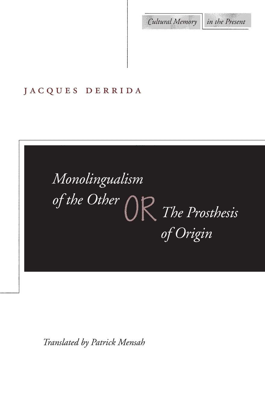 Monolingualism of the Other Or, the Prosthesis of Origin (Cultural Memory in the Present)