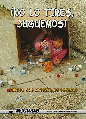 Juegos con material de desecho (Spanish Edition)
