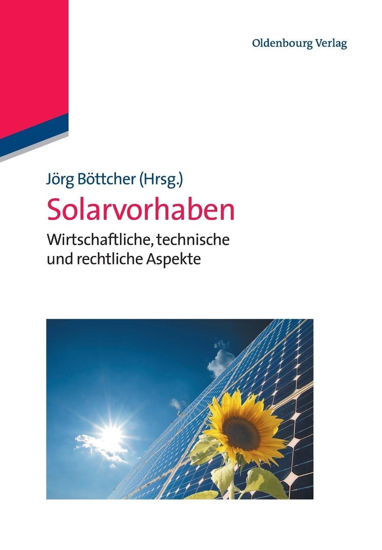 Solarvorhaben: Wirtschaftliche, technische und rechtliche Aspekte: Wirtschaftliche, technische und rechtliche Aspekte