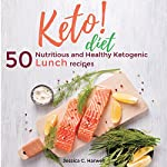 Keto Diet: 50 Nutritious and Healthy Ketogenic Lunch Recipes: Keto Diet Series, Book 2 | Jessica C. Harwell