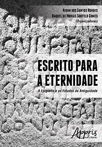 Escrito Para a Eternidade. A Epigrafia e os Estudos da Antiguidade