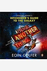 And Another Thing...: Douglas Adams' Hitchhiker's Guide to the Galaxy: Part Six of Three Audible Audiobook