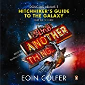 And Another Thing...: Douglas Adams' Hitchhiker's Guide to the Galaxy: Part Six of Three | Eoin Colfer