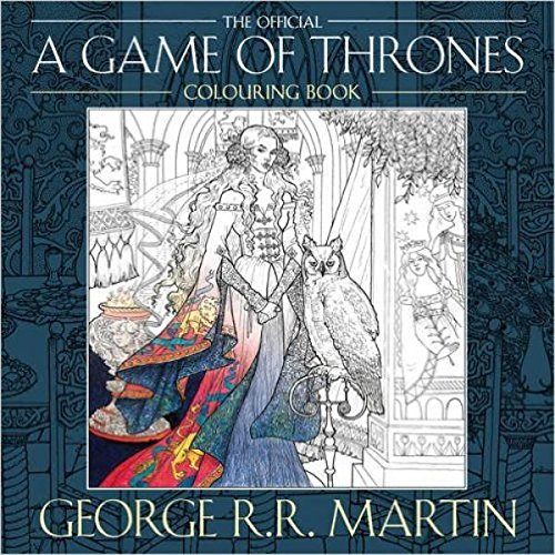The Official A Game Of Thrones Colouring Book Amazoncouk George RR Martin Yvonne Gilbert John Howe Tomislav Tomic Adam Stower Levi Pinfold
