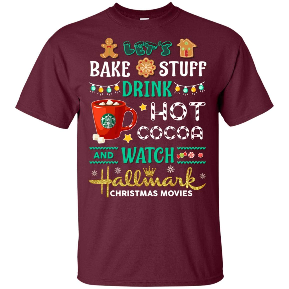 Let S Bake Stuff Drink Hot Cocoa And Watch Hallmark Christmas Movies T Shirt