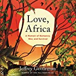 Love, Africa: A Memoir of Romance, War, and Survival | Jeffrey Gettleman