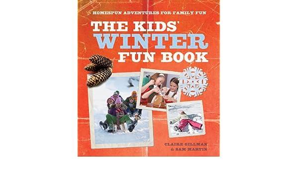 The Kids Winter Fun Book: Homespun Adventures for Family Fun: Claire Gillman, Sam Martin: 9780764147265: Amazon.com: Books
