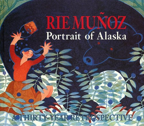 (RIE MUNOZ: PORTRAIT OF ALASKA. A THIRTY-YEAR RETROSPECTIVE OF SERIGRAPHS, LITHOGRAPHS, POSTERS, REPRODUCTIONS [ First Edition ])