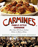 Carmine's Family-Style Cookbook: More Than 100 Classic Italian Dishes to Make at Home