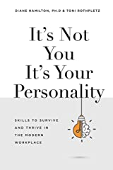 It's Not You It's Your Personality: Skills to Survive and Thrive in the Modern Workplace Paperback