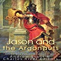 Jason and the Argonauts: The Origins and History of the Ancient Greeks' Most Famous Mythological Hero Audiobook by  Charles River Editors, Andrew Scott Narrated by Scott Clem