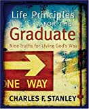 Life Principles for the Graduate, Charles F. Stanley, 1404186980