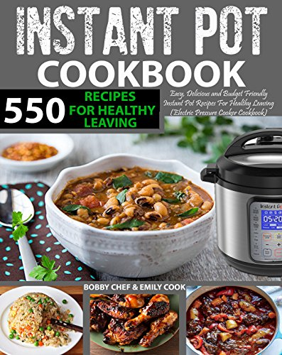 550 Instant Pot Recipes Cookbook: Easy, Delicious and Budget Friendly Instant Pot Recipes for Healthy Leaving (Electric Pressure Cooker Cookbook) (Vegan, Keto, Paleo & Gluten-free Recipes Included) cover