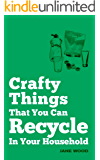 Crafty Things That You Can Recycle In Your Household