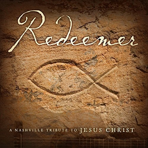 Redeemer: A Nashville Tribute to Jesus Christ by The Nashville Tribute Band