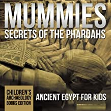 Mummies Secrets of the Pharaohs: Ancient Egypt for Kids | Children's Archaeology Books Edition