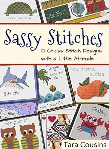 Sassy Stitches: 10 Cross Stitch Designs with a Little Attitude (Tiger Road Crafts Book ()