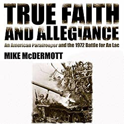 True Faith and Allegiance: An American Paratrooper and the 1972 Battle for An Loc