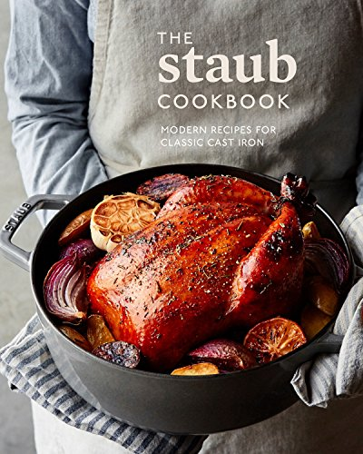 The Staub Cookbook: Modern Recipes for Classic Cast Iron by Staub, Amanda Frederickson