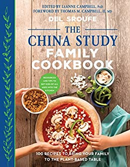 The China Study Family Cookbook: 100 Recipes to Bring Your Family to the Plant-Based Table by [Sroufe, Del]