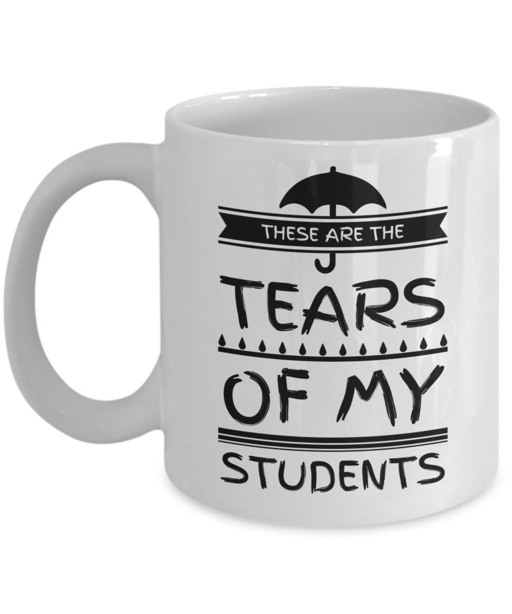 Teacher Gifts Tears of my Students Mug Funny Coworker Office Gag Gift Coffee Mug Tea Cup Tear Drops