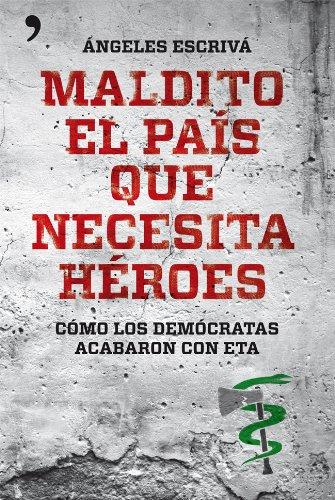 Descargar Libro Maldito El País Que Necesita Héroes: Cómo Los Demócratas Acabaron Con Eta Ángeles Escrivá