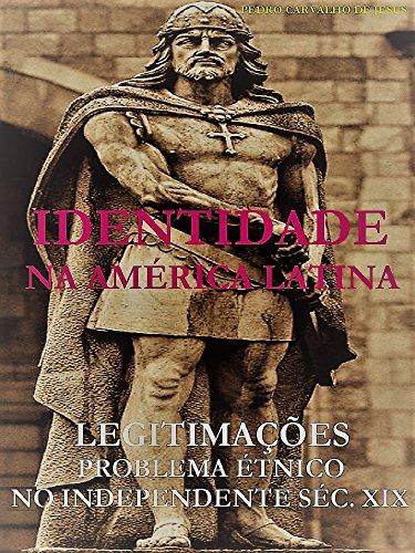 identidade-na-america-latina-legitimacoes-problema-etnico-no-independente-sec-xix-portuguese-edition