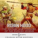 Robin Hood: The History and Folklore of the English Legend Audiobook by  Charles River Editors Narrated by Jack Chekijian