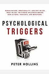 Psychological Triggers: Human Nature, Irrationality, and Why We Do What We Do. The Hidden Influences Behind Our Actions, Thoughts, and Behaviors. 2nd Edition (Understand Your Brain Better Book 6) Kindle Edition