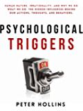 Psychological Triggers: Human Nature, Irrationality, and Why We Do What We Do. The Hidden Influences Behind Our Actions…