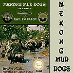 Mekong Mud Dogs: The Story of: SGT. Ed Eaton | Ed Eaton