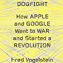 Dogfight: How Apple and Google Went to War and Started a Revolution Audiobook by Fred Vogelstein Narrated by J. P. Demont