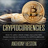 Cryptocurrencies: How to Safely Create Stable and Long-Term Passive Income by Investing in Cryptocurrencies (The Digital Currency Era, Book 1)